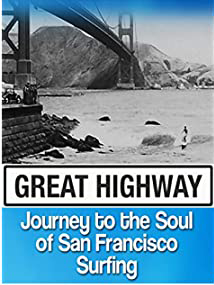 Great Highway Journey To The Soul of San Francisco Surfing (2017)